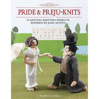 Pride & Preju-Knits - 12 Genteel Knitting Projects Inspired by Jane Au