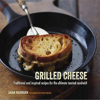 Grilled Cheese - Traditional and Inspired Recipes for the Ultimate Toa