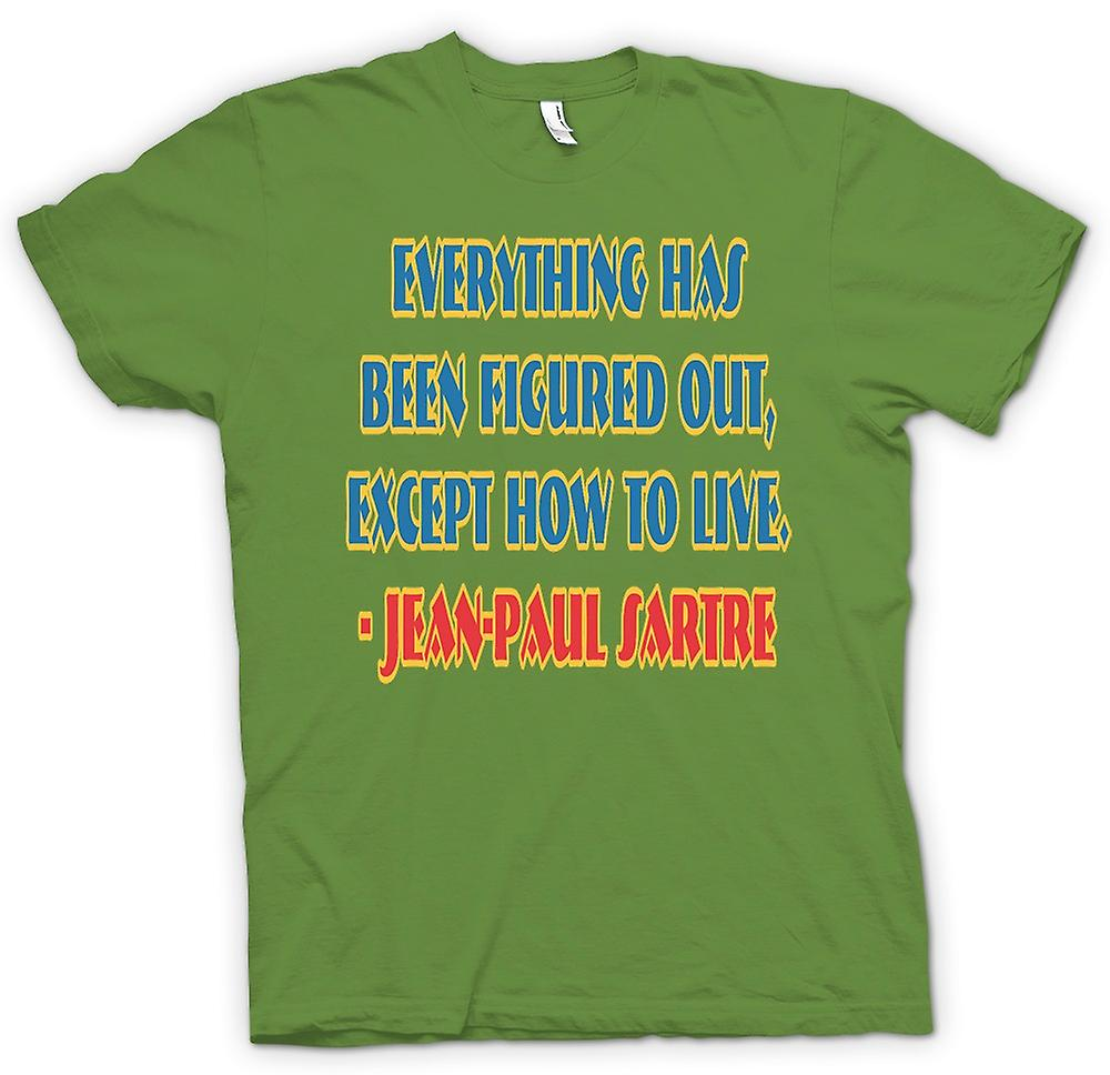 Mens T-shirt - Everything Has Been Figured Out Quote Jean - Paul Sartre