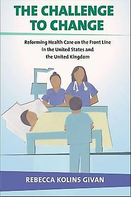 The Challenge to Change - Reforming Health Care on the Front Line in t