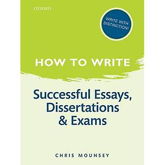 How to Write - Successful Essays - Dissertations - and Exams (2nd Revi
