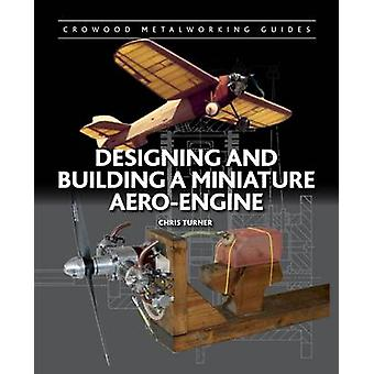 Designing and Building a Miniature Aero-Engine by Chris Turner - 9781
