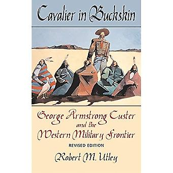Cavalier in Buckskin: George Armstrong Custer and the Western Military Frontier (Oklahoma Western Biographies)