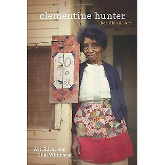 Clementine Hunter: Her Life and Art