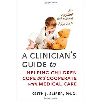 A Clinician's Guide to Helping Children Cope and Cooperate with Medical Care: An Applied Behavioral Approach