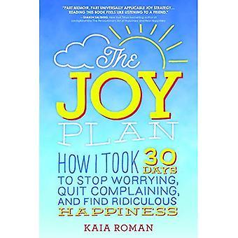 Joy planen: Hur jag tog 30 dagar för att stoppa oroande, sluta klaga och hitta löjligt lycka