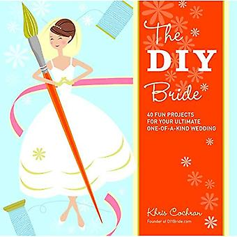 DIY Bride, The: 40 Fun Projects for Your Ultimate One-of-a-kind Wedding (Stonesong Press Books)