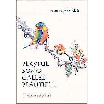 Lekfull låt som heter vackra (Iowa poesi priset)