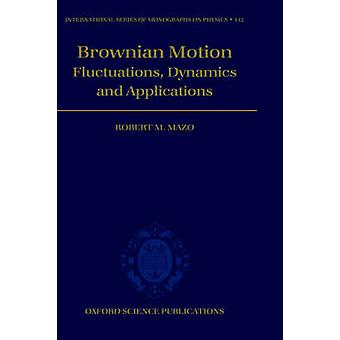 Brownian Motion Flucuations Dynamics and Applications by Mazo & Robert M.