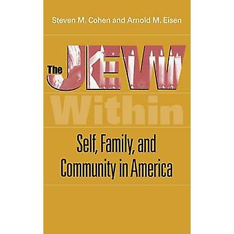 The Jew Within Self Family and Community in America by Cohen & Steven Martin