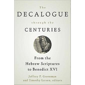 The Decalogue through the Centuries by Greenman & Jeffrey P.