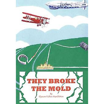 They Broke the Mold by Hambleton & Elynore Fulton