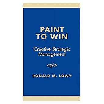 Paint to Win Creative Strategic Management by Lowy & Ronald M.