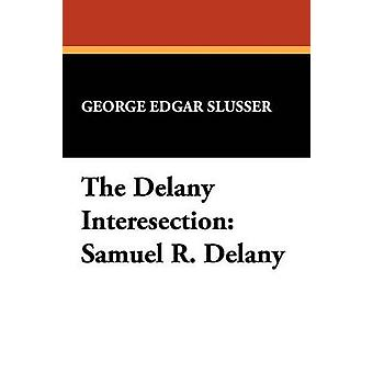 The Delany Interesection Samuel R. Delany by Slusser & George Edgar
