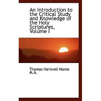 An Introduction to the Critical Study and Knowledge of the Holy Scriptures Volume I by Horne & Thomas Hartwell