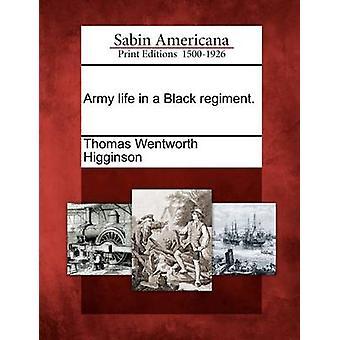 Army life in a Black regiment. by Higginson & Thomas Wentworth