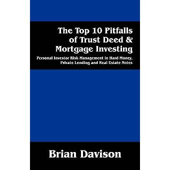 The Top 10 Pitfalls of Trust Deed  Mortgage Investing Personal Investor Risk Management in Hard Money Private Lending and Real Estate Notes by Davison & Brian