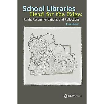 School Libraries Head for the Edge Rants Recommendations and Reflections by Johnson & Doug