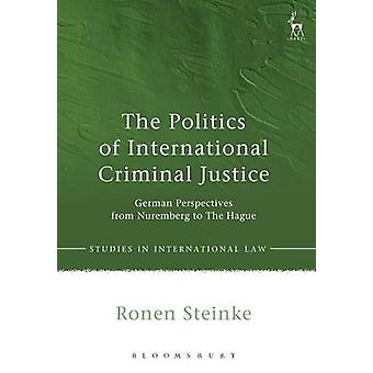 The Politics of International Criminal Justice by Steinke & Ronen