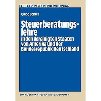 Steuerberatungslehre i den Vereinigten Staaten von Amerika und der Bundesrepublik Deutschland Eine empirischkomparative Untersuchung ber die beiden Staaten bestehenden Aus und Fortbildungsm av Schulz & Guido