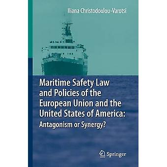 Maritime Safety Law and Policies of the European Union and the United States of America Antagonism or Synergy by ChristodoulouVarotsi & Iliana