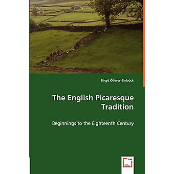 The English Picaresque Tradition  Beginnings to the Eighteenth Century by llererEinbck & Birgit