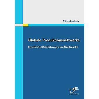 Globale Produktionsnetzwerke Erreicht Die Globalisierung Einen Wendepunkt por Gundlach & Oliver