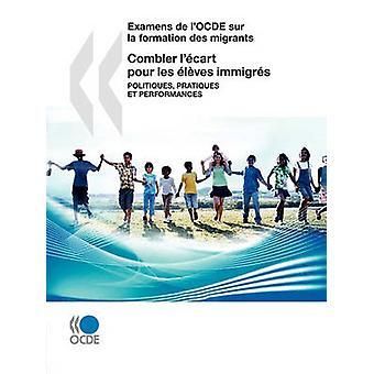 Examens de lOCDE sur la formación des migrantes Combler lcart pour les lves immigrs Politiques pratiques et performances por OECD Publishing