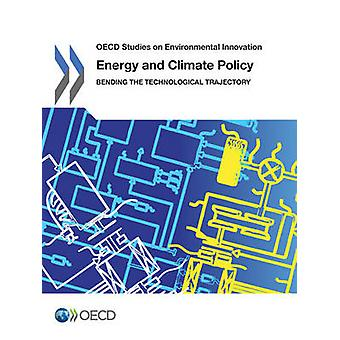 OECD Studies on Environmental Innovation Energy and Climate Policy Bending the Technological Trajectory by OECD