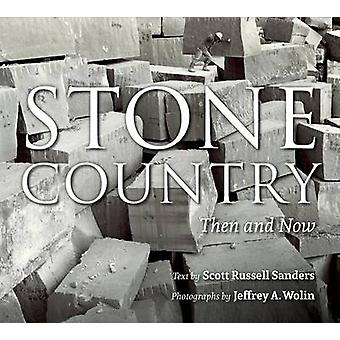 Stone Country - Then and Now by Scott Russell Sanders - Jeffrey A. Wol