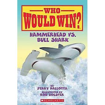 Hammerhead vs. Bull Shark by Jerry Pallotta - Rob Bolster - 978054530
