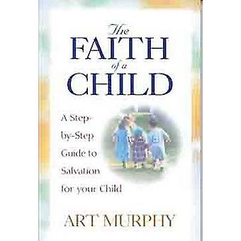 The Faith of a Child - A Step-by-Step Guide to Salvation for Your Chil