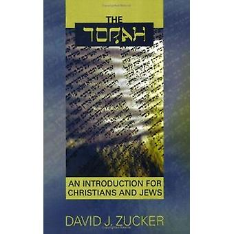 The Torah - An Introduction for Christians and Jews by David J. Zucker