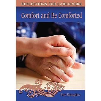 Comfort and Be Comforted - Reflections for Caregivers by Pat Samples -