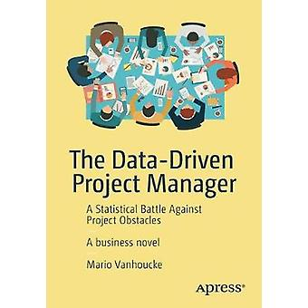 The Data-Driven Project Manager - A Statistical Battle Against Project