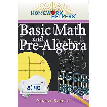 Homework Helpers - Basic Math and Pre-algebra by Denise Szecsei - 9781