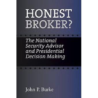 Honest Broker? - The National Security Advisor and Presidential Decisi