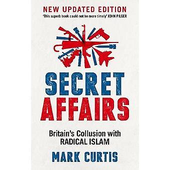 Geheime Angelegenheiten - Großbritanniens Absprachen mit dem radikalen Islam von Mark Curtis