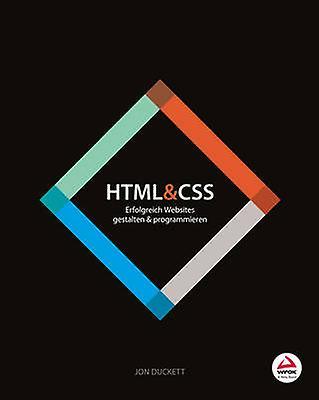 HTML & CSS - Erfolgreich Websites Gestalten und Programmieren by Jon D