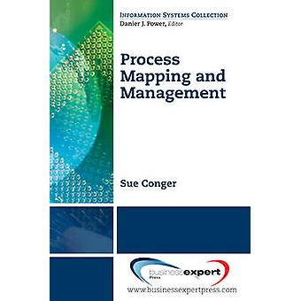 Process Mapping and Managemnet by Conger & Sue A.