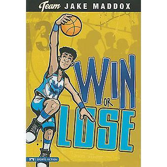 Win or Lose by Jake Maddox - Eric Stevens - Sean Tiffany - 9781434222