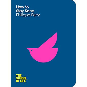 How To Stay Sane: The School of Life (Paperback) by Perry Philippa The School Of Life
