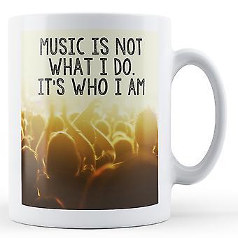 Musik er ikke, hvad jeg gør det er der jeg er - trykt krus