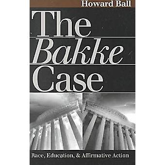 The Bakke Case - Race - Education and Affirmative Action by Howard Bal