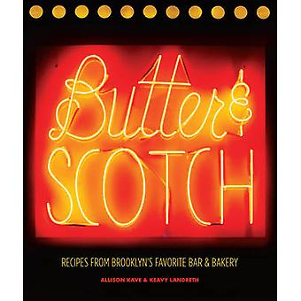 Butter & Scotch - Recipes from Brooklyn's Favorite Bar and Bakery by A