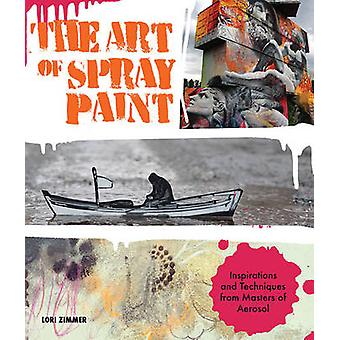 The Art of Spray Paint - Inspirations and Techniques from Masters of A