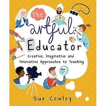 The Artful Educator - Creative - Imaginative and Innovative Approaches