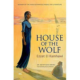 House of the Wolf - un roman égyptien Ezzat El Kamhawi - Nancy Robe