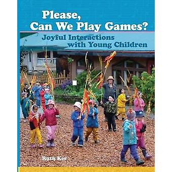 Please - Can We Play Games? - Joyful Interactions with Young Children