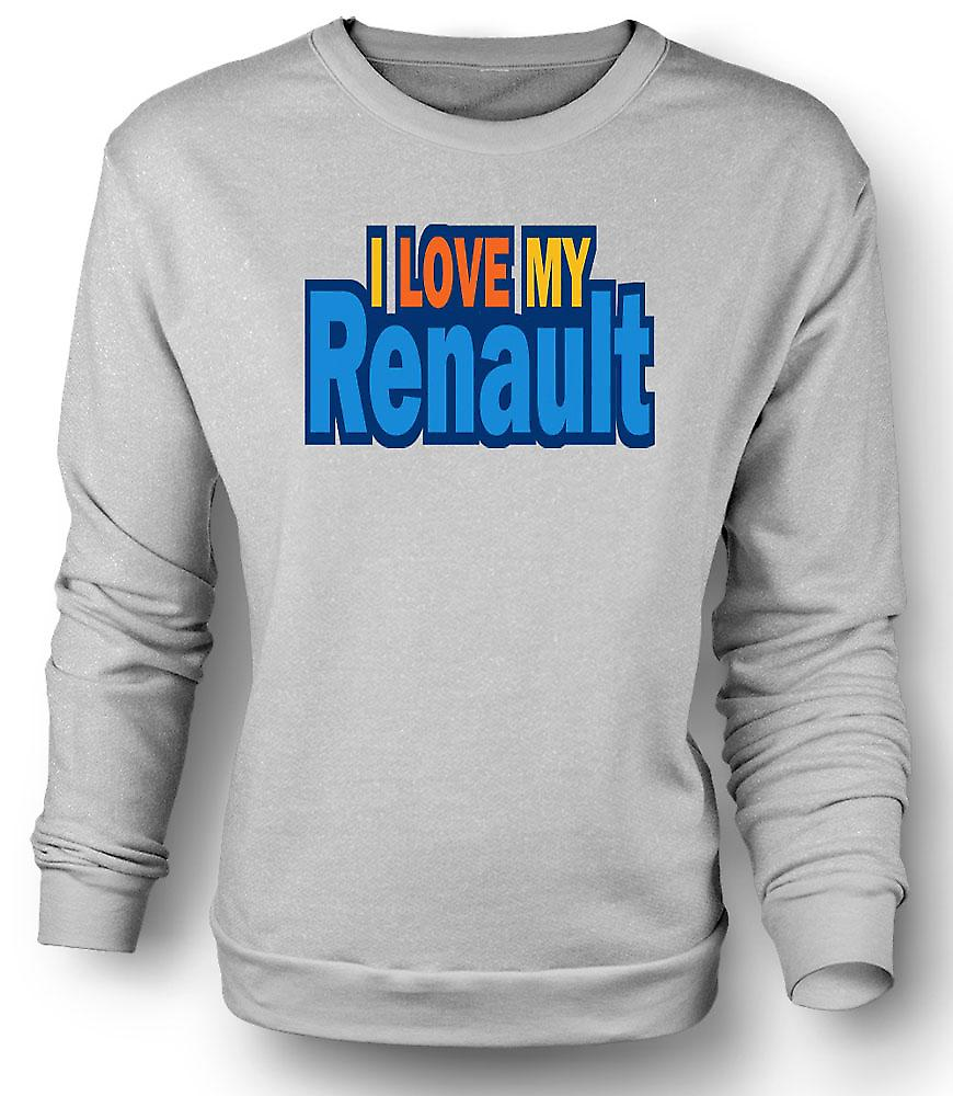Mens Sweatshirt I Love My Renault - Car Enthusiast